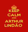 KEEP CALM AND ARTHUR LINDÃO  - Personalised Poster A4 size