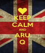 KEEP CALM AND ARU Q - Personalised Poster A4 size