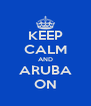KEEP CALM AND ARUBA ON - Personalised Poster A4 size
