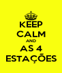 KEEP CALM AND AS 4 ESTAÇÕES - Personalised Poster A4 size