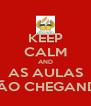 KEEP CALM AND AS AULAS ESTÃO CHEGANDO ! - Personalised Poster A4 size