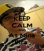 KEEP CALM AND As Mina Pira  - Personalised Poster A4 size
