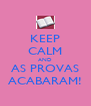 KEEP CALM AND AS PROVAS ACABARAM! - Personalised Poster A4 size
