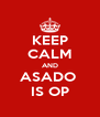 KEEP CALM AND ASADO  IS OP - Personalised Poster A4 size