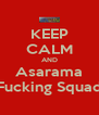KEEP CALM AND Asarama Fucking Squad - Personalised Poster A4 size