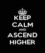 KEEP CALM AND ASCEND HIGHER - Personalised Poster A4 size