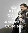 KEEP CALM AND Ascent is COMING - Personalised Poster A4 size
