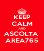 KEEP CALM AND ASCOLTA  AREA765 - Personalised Poster A4 size