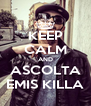 KEEP CALM AND ASCOLTA EMIS KILLA - Personalised Poster A4 size