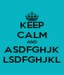 KEEP CALM AND ASDFGHJK LSDFGHJKL - Personalised Poster A4 size