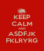 KEEP CALM AND ASDFJK FKLRYRG - Personalised Poster A4 size
