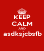 KEEP CALM AND  asdksjcbsfb  - Personalised Poster A4 size