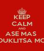 KEEP CALM AND ASE MAS  KOUKLITSA MOY - Personalised Poster A4 size