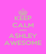 KEEP CALM AND ASHLEY AWESOME - Personalised Poster A4 size