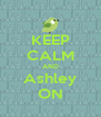 KEEP CALM AND Ashley ON - Personalised Poster A4 size