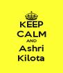 KEEP CALM AND Ashri Kilota - Personalised Poster A4 size