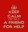 KEEP CALM AND ASK A A FRIEND FOR HELP - Personalised Poster A4 size