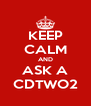 KEEP CALM AND ASK A CDTWO2 - Personalised Poster A4 size