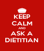 KEEP CALM AND ASK A DIETITIAN - Personalised Poster A4 size