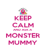 KEEP CALM AND ASK A  MONSTER MUMMY - Personalised Poster A4 size
