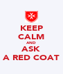 KEEP CALM AND ASK A RED COAT - Personalised Poster A4 size