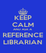 KEEP CALM AND ASK A REFERENCE LIBRARIAN - Personalised Poster A4 size
