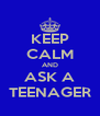 KEEP CALM AND ASK A TEENAGER - Personalised Poster A4 size