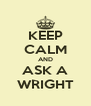 KEEP CALM AND ASK A WRIGHT - Personalised Poster A4 size