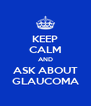 KEEP CALM AND ASK ABOUT GLAUCOMA - Personalised Poster A4 size