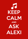 KEEP CALM AND ASK ALEXI - Personalised Poster A4 size