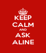 KEEP CALM AND ASK ALINE - Personalised Poster A4 size