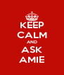 KEEP CALM AND ASK AMIE - Personalised Poster A4 size