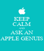 KEEP CALM AND ASK AN APPLE GENUIS - Personalised Poster A4 size
