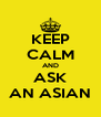 KEEP CALM AND ASK AN ASIAN - Personalised Poster A4 size