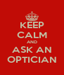 KEEP CALM AND ASK AN OPTICIAN - Personalised Poster A4 size