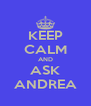 KEEP CALM AND ASK ANDREA - Personalised Poster A4 size