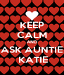 KEEP CALM AND ASK AUNTIE  KATIE - Personalised Poster A4 size