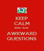 KEEP CALM AND ASK  AWKWARD QUESTIONS - Personalised Poster A4 size