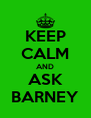 KEEP CALM AND ASK BARNEY - Personalised Poster A4 size