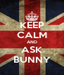 KEEP CALM AND ASK BUNNY - Personalised Poster A4 size