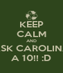 KEEP CALM AND ASK CAROLINA A 10!! :D - Personalised Poster A4 size