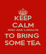 KEEP CALM AND ASK CARSON TO BRING  SOME TEA - Personalised Poster A4 size