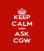 KEEP CALM AND ASK CGW - Personalised Poster A4 size