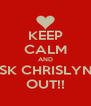 KEEP CALM AND ASK CHRISLYNN OUT!! - Personalised Poster A4 size