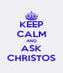 KEEP CALM AND ASK CHRISTOS - Personalised Poster A4 size