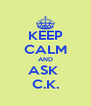KEEP CALM AND ASK  C.K. - Personalised Poster A4 size