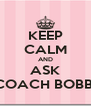 KEEP CALM AND ASK COACH BOBBI - Personalised Poster A4 size