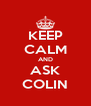 KEEP CALM AND ASK COLIN - Personalised Poster A4 size