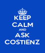 KEEP CALM AND ASK COSTIENZ - Personalised Poster A4 size