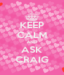 KEEP CALM AND ASK CRAIG - Personalised Poster A4 size